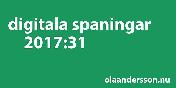 Digitala spaningar vecka 31 2017 - olaandersson.nu
